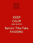 KEEP CALM AND WATCH Barca's Tika-Taka PASSING - Personalised Poster large