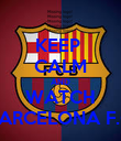 KEEP  CALM AND WATCH BARCELONA F.C - Personalised Poster large