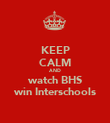 KEEP CALM AND watch BHS win Interschools - Personalised Poster small