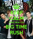 KEEP CALM AND WATCH BIG TIME RUSH - Personalised Poster large
