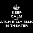 KEEP CALM AND WATCH BILLY ELLIOT IN THEATER  - Personalised Poster large