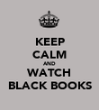 KEEP CALM AND WATCH BLACK BOOKS - Personalised Poster large