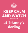 KEEP CALM AND WATCH breakfast at Tifanny's darling - Personalised Poster large
