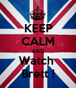 KEEP CALM AND Watch  Brett ! - Personalised Poster large