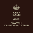 KEEP CALM AND WATCH CALIFORNICATION - Personalised Poster large