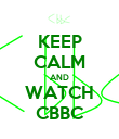 KEEP CALM AND WATCH CBBC - Personalised Poster large