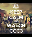 KEEP CALM AND WATCH CCC3 - Personalised Poster large