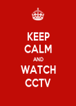 KEEP CALM AND WATCH CCTV - Personalised Poster large