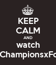 KEEP CALM AND watch #ChampionsxFox - Personalised Poster large