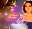 KEEP CALM AND WATCH CHANTAL's VENGEANCE - Personalised Poster large