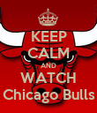 KEEP CALM AND WATCH Chicago Bulls - Personalised Poster large