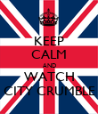 KEEP CALM AND WATCH CITY CRUMBLE - Personalised Poster large