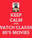 KEEP CALM AND WATCH CLASSIC 80'S MOVIES - Personalised Poster large