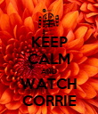 KEEP CALM AND WATCH CORRIE - Personalised Poster large