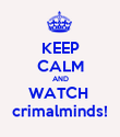 KEEP CALM AND WATCH  crimalminds! - Personalised Poster large