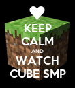 KEEP CALM AND WATCH CUBE SMP - Personalised Poster large