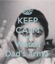 KEEP CALM AND Watch Dad's army  - Personalised Poster large