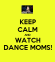 KEEP CALM AND WATCH DANCE MOMS! - Personalised Poster large