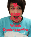 KEEP CALM AND Watch Danisnotonfire - Personalised Poster large