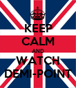 KEEP CALM AND WATCH DEMI-POINT - Personalised Poster large