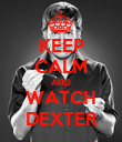 KEEP CALM AND WATCH DEXTER - Personalised Poster large