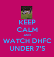 KEEP CALM AND WATCH DHFC UNDER 7'S - Personalised Poster large