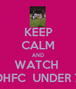 KEEP CALM AND WATCH  DHFC  UNDER 7 - Personalised Poster large