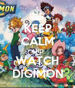 KEEP CALM AND WATCH DIGIMON - Personalised Poster large