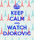 KEEP CALM AND WATCH DJOKOVIC - Personalised Poster large