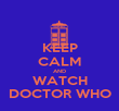 KEEP CALM AND WATCH DOCTOR WHO - Personalised Poster large