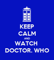 KEEP CALM AND WATCH  DOCTOR. WHO - Personalised Poster large