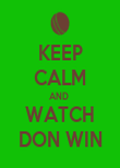 KEEP CALM AND  WATCH DON WIN - Personalised Poster large
