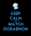 KEEP CALM AND WATCH DORAEMON - Personalised Poster large