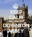 KEEP CALM AND WATCH DOWNTON ABBEY - Personalised Poster large