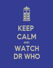 KEEP  CALM AND WATCH DR WHO - Personalised Poster large