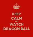 KEEP CALM AND WATCH DRAGON BALL - Personalised Poster large