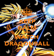 KEEP CALM AND WATCH DRAGONBALL - Personalised Poster large