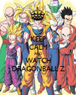 KEEP CALM AND WATCH DRAGONBALL Z - Personalised Poster large