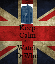 Keep Calm And Watch DrWho - Personalised Poster large