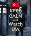 KEEP CALM AND Watch DW - Personalised Poster large