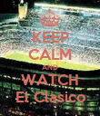 KEEP CALM AND WATCH El Clasico - Personalised Poster large