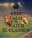 KEEP CALM AND WATCH EL CLASSICO - Personalised Poster large