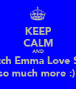 KEEP CALM AND watch Emma Love Saul so much more :)  - Personalised Poster large