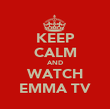 KEEP CALM AND WATCH EMMA TV - Personalised Poster large