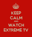 KEEP CALM AND WATCH EXTREME TV - Personalised Poster large