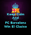 Keep Calm And Watch FC Barcelona Win El Clasico - Personalised Poster large