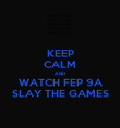 KEEP CALM AND WATCH FEP 9A SLAY THE GAMES - Personalised Poster large