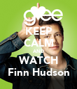KEEP CALM AND WATCH Finn Hudson - Personalised Poster large