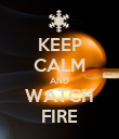 KEEP CALM AND WATCH FIRE - Personalised Poster large