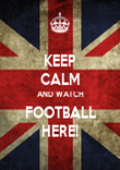 KEEP CALM AND WATCH FOOTBALL HERE! - Personalised Poster large